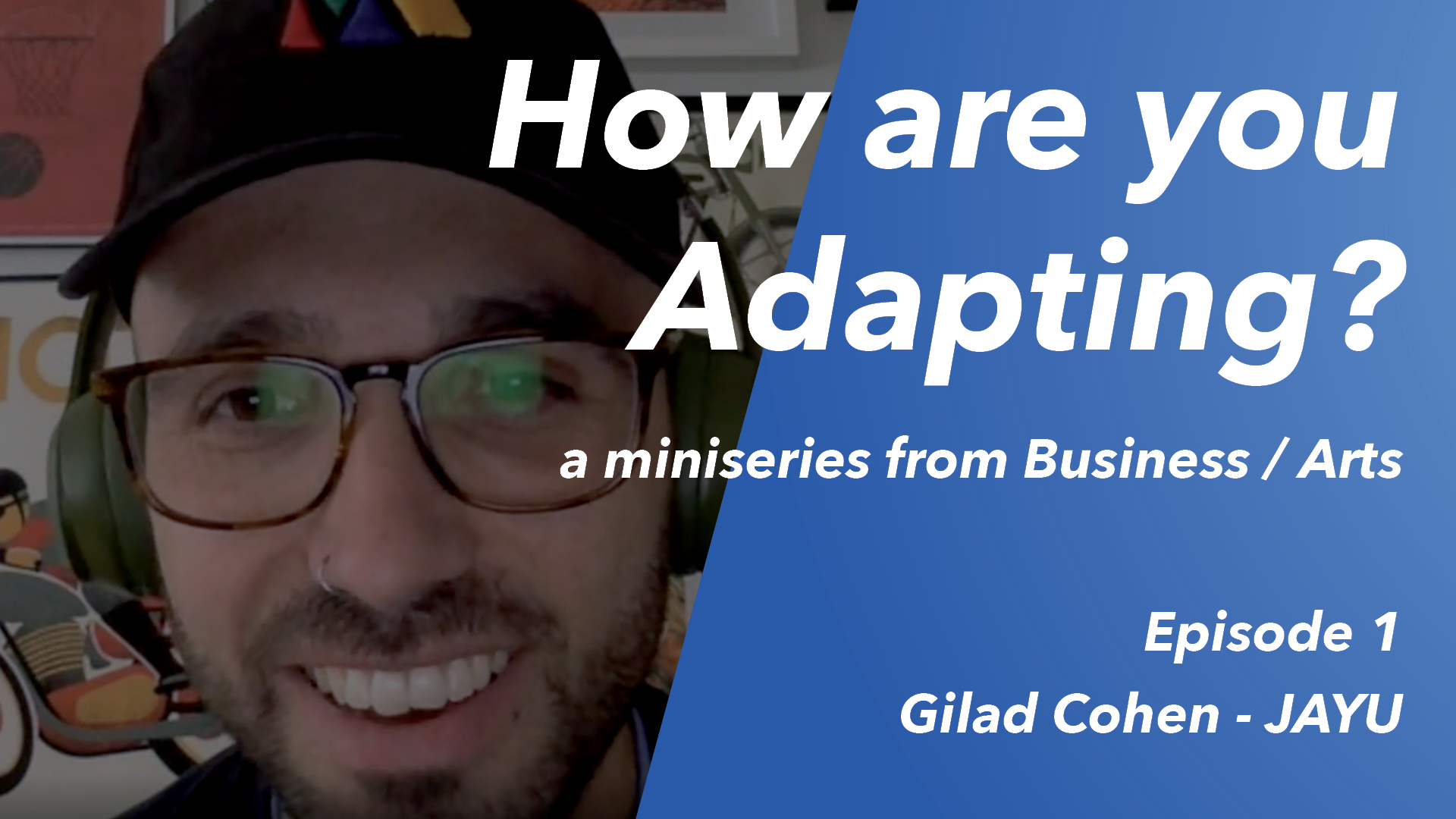 How are you Adapting? Ep1 – Gilad Cohen (JAYU)