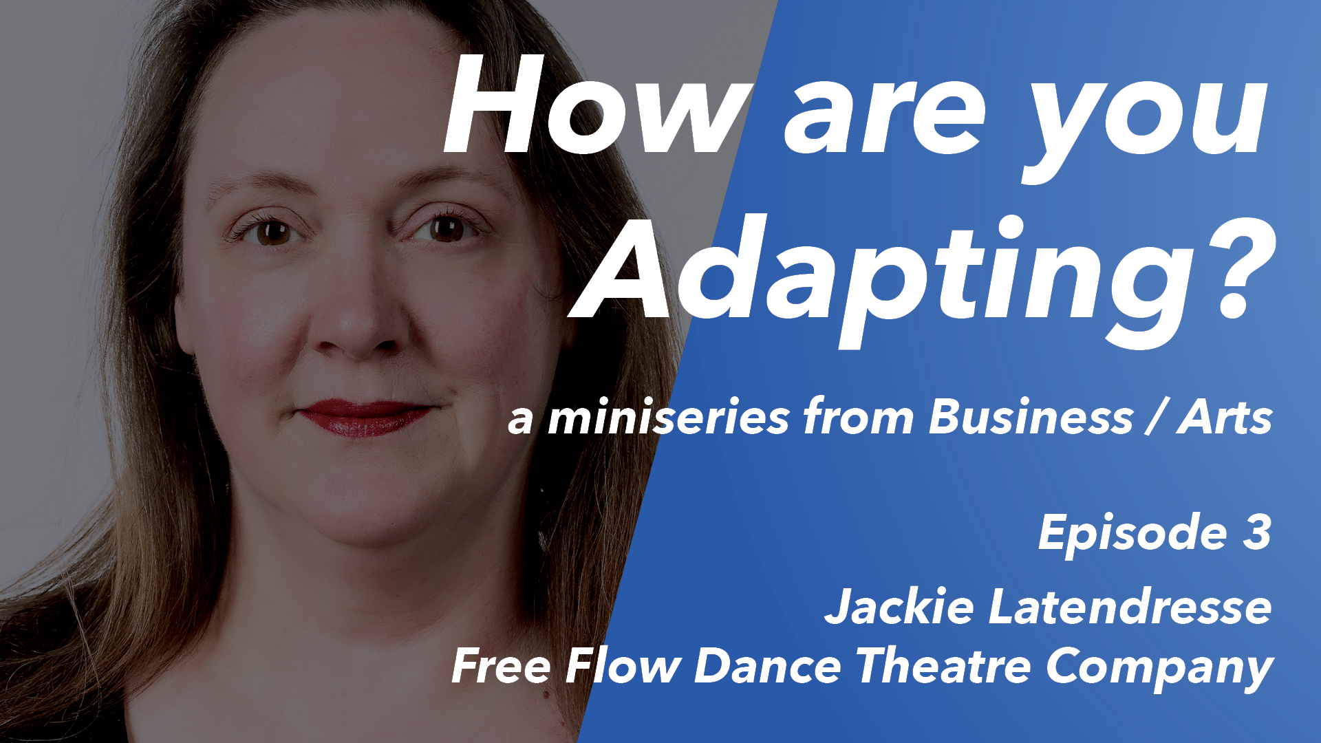 How are you Adapting? Ep 3 – Jackie Latendresse (Free Flow Dance Theatre Company)