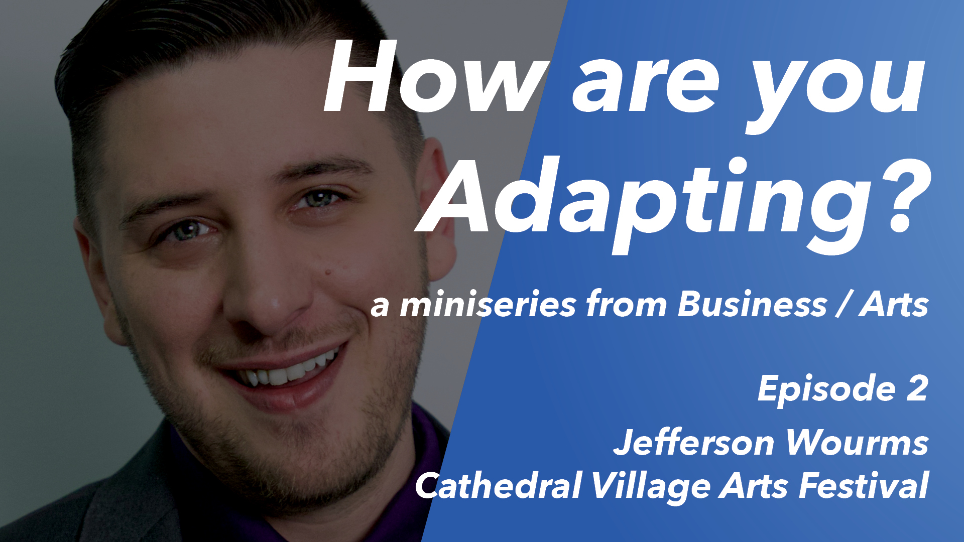 How are you Adapting? Ep 2: Jefferson Wourms (Cathedral Village Arts Festival)