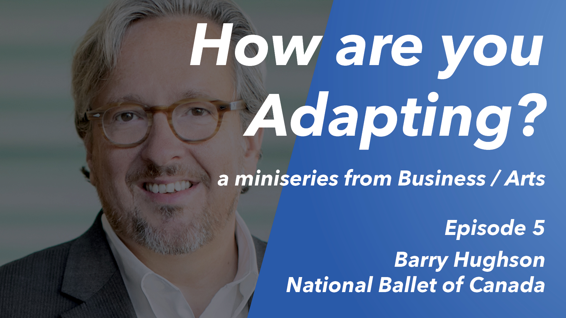 How are you Adapting? Ep 5: Barry Hughson (The National Ballet of Canada)