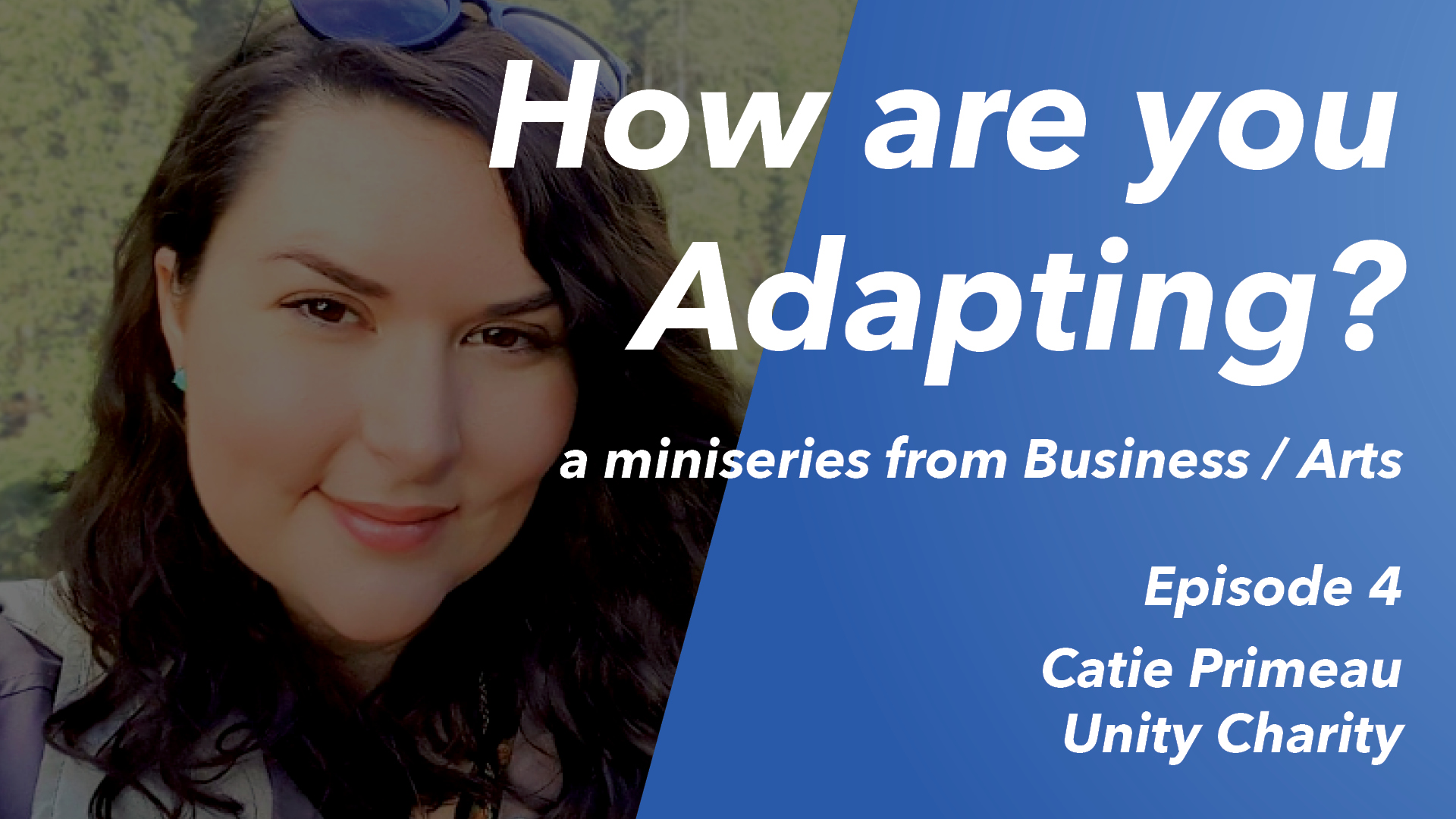 How are you Adapting? Ep 4 – Catie Primeau (Unity Charity)