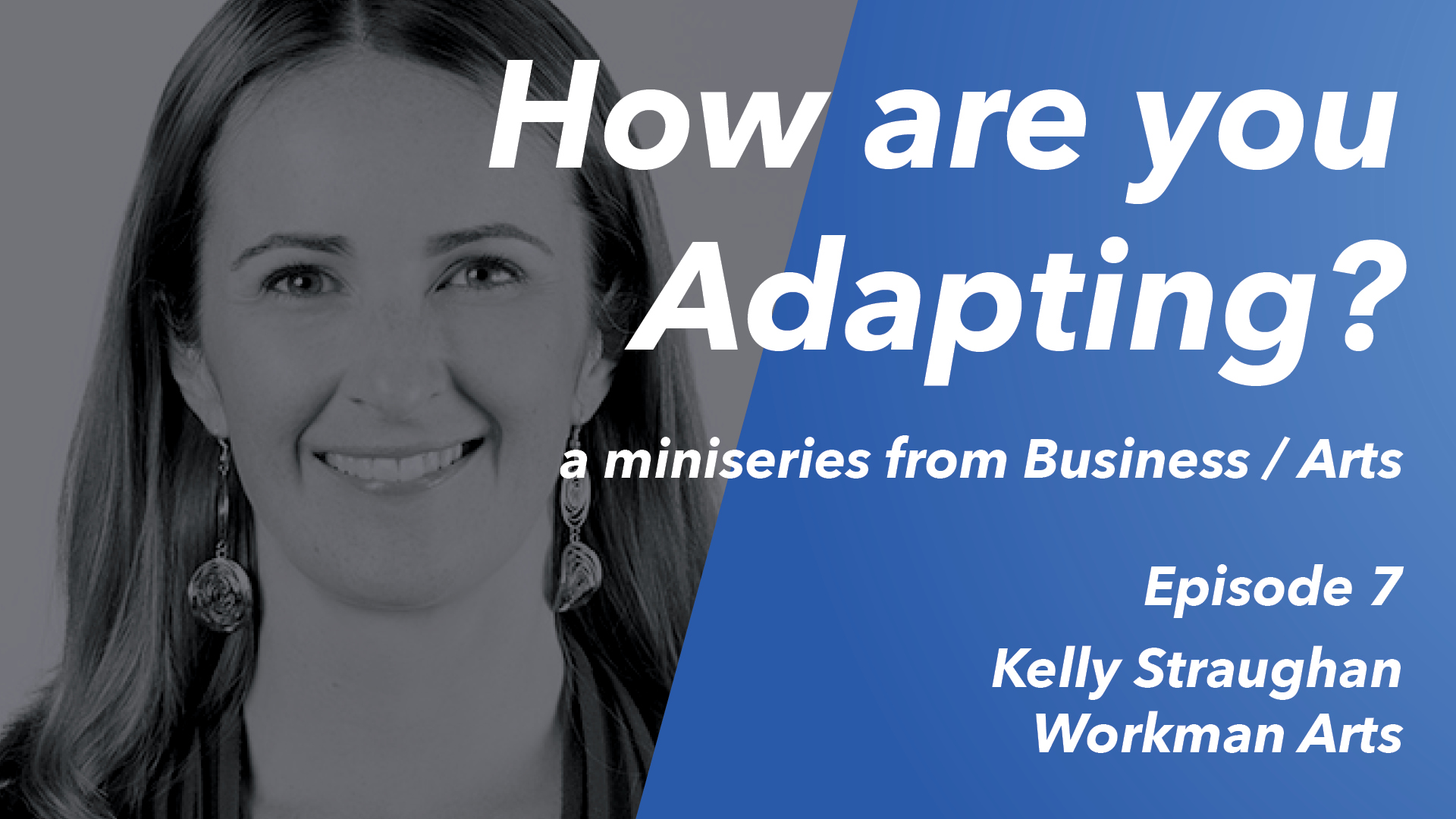 How are you Adapting? Ep 7: Kelly Straughan (Workman Arts)