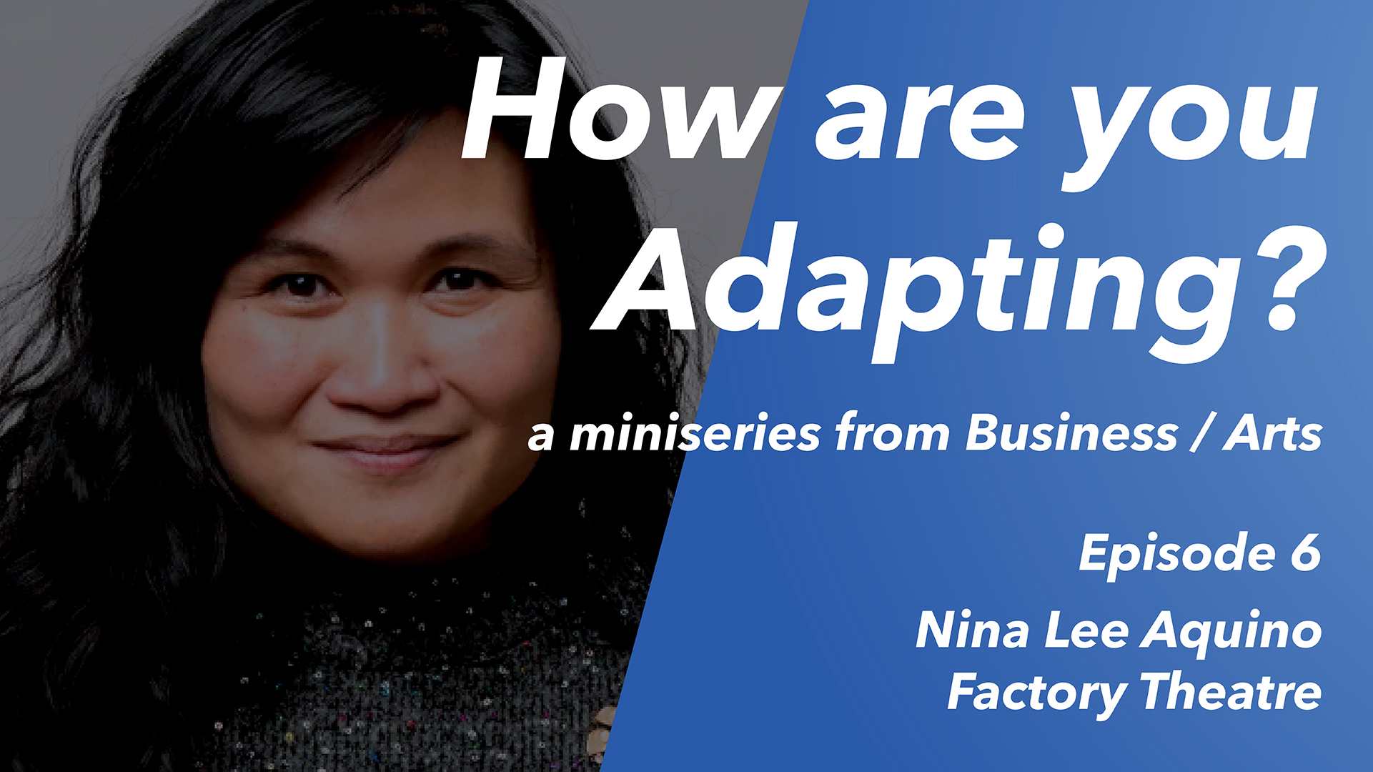 How are you Adapting? Ep 6: Nina Lee Aquino (Factory Theatre)