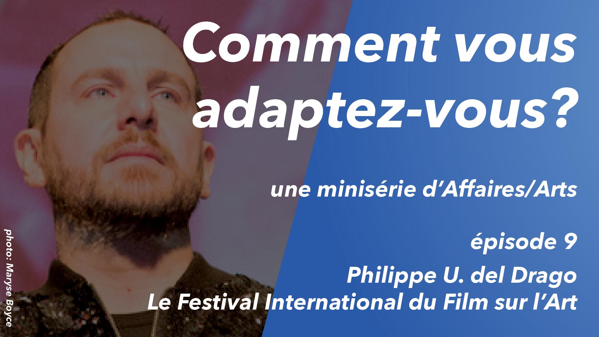 Comment vous adaptez-vous? ép 9 : Philippe U del Drago (Le Festival International du Film sur l'Art)