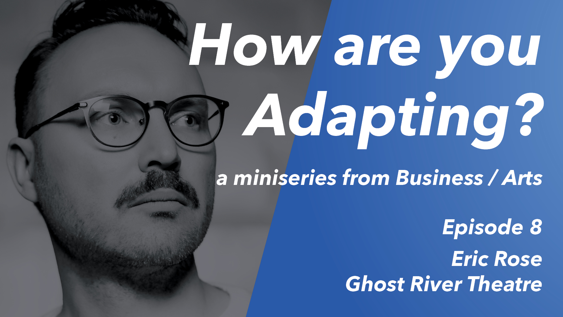 How are you Adapting? Ep 8: Eric Rose (Ghost River Theatre)