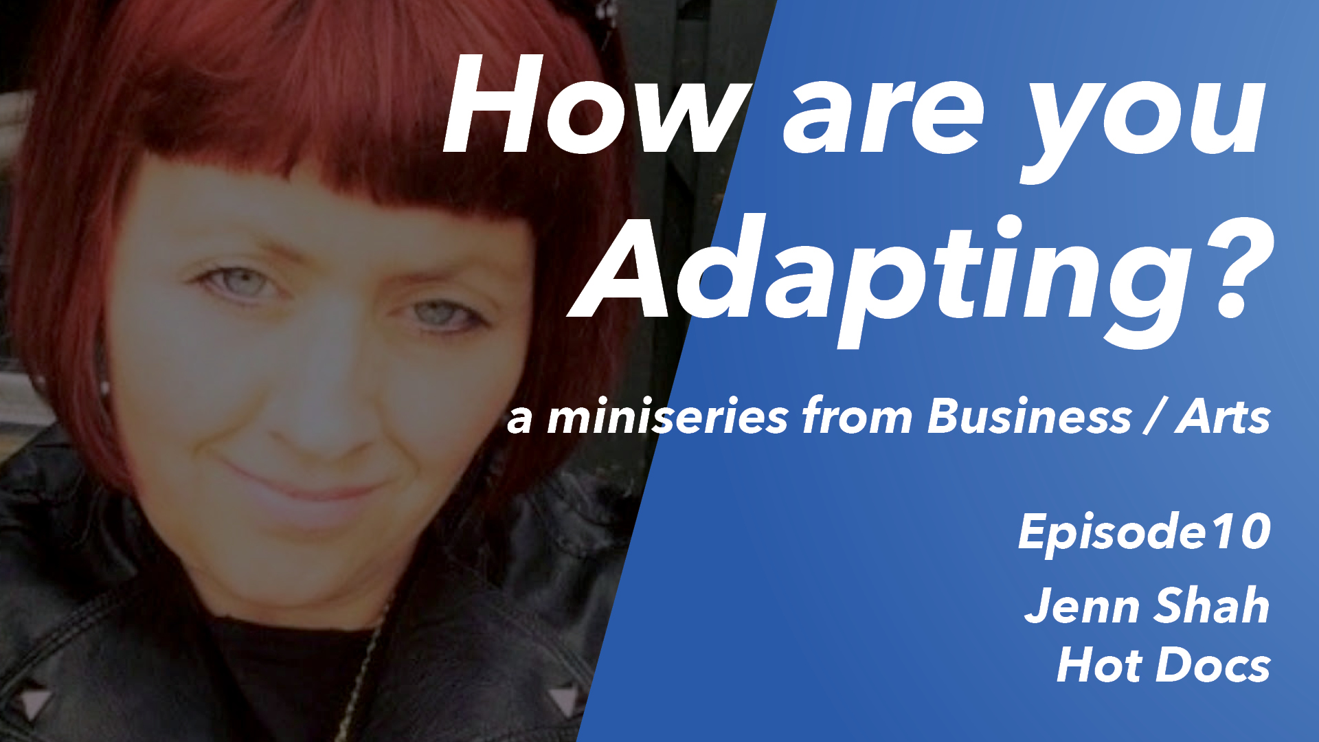 How are you Adapting? Ep 10: Jenn Shah (Hot Docs)